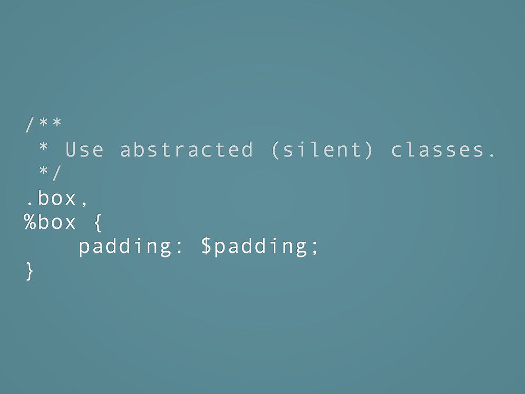 /** * Use abstracted (silent) classes. */ .box,...