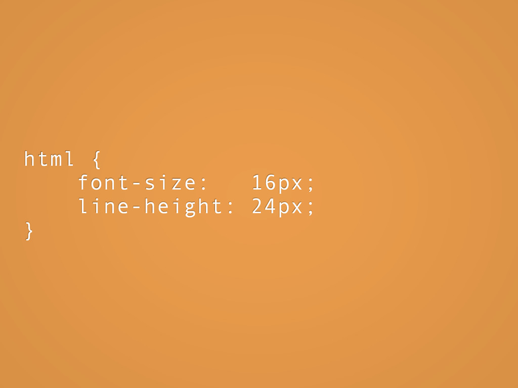html { font-size: 16px; line-height: 24px; }