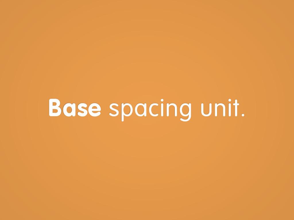 Base spacing unit.