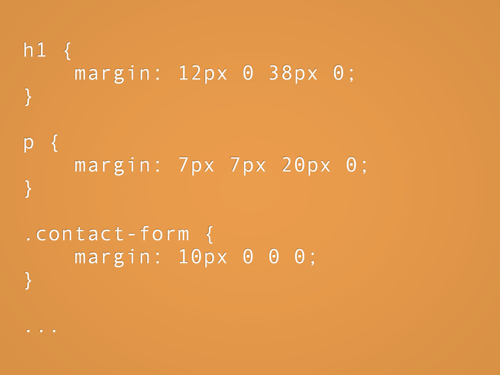h1 { margin: 12px 0 38px 0; } p { margin: 7px 7...