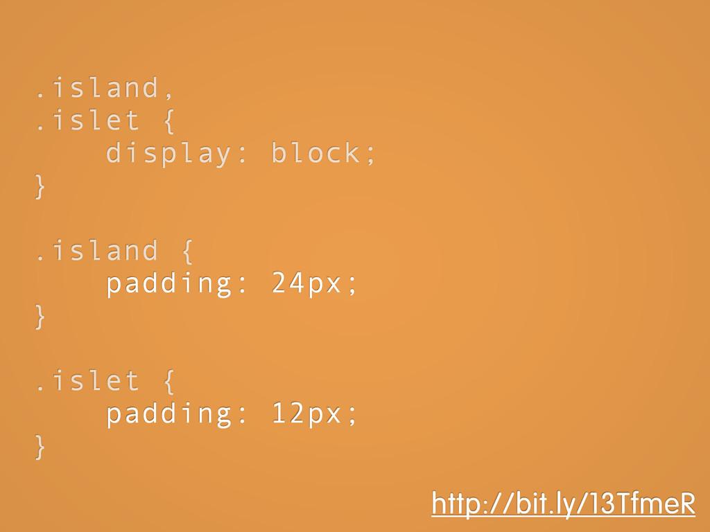 .island, .islet { display: block; } .island { p...