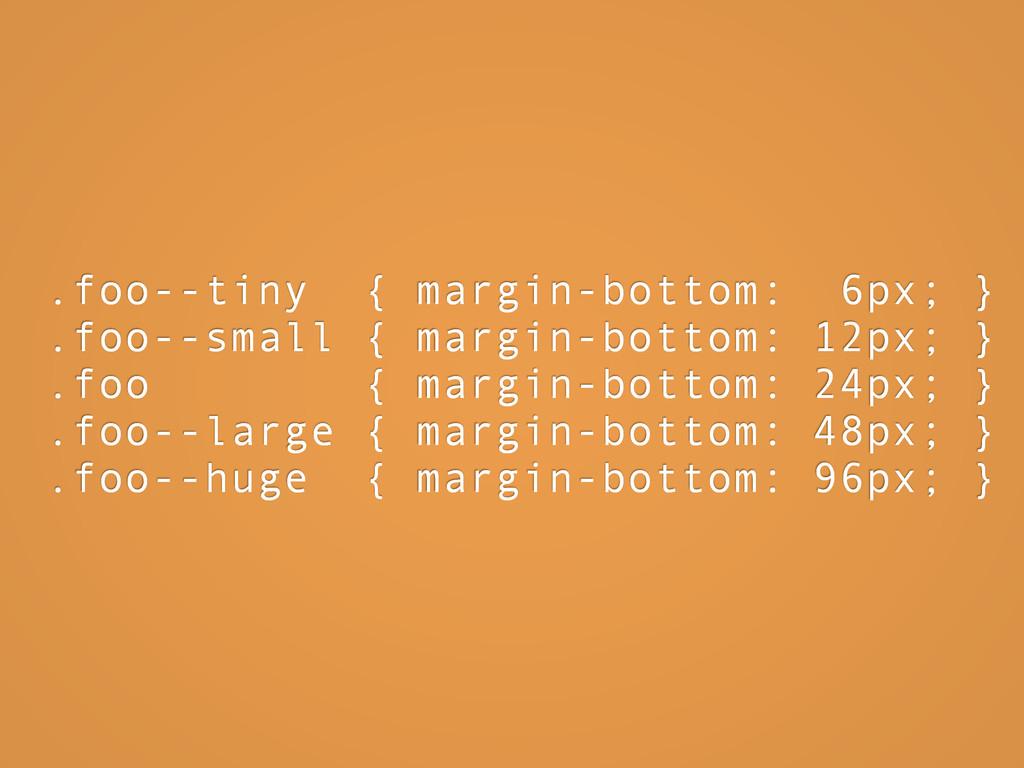 .foo--tiny { margin-bottom: 6px; } .foo--small ...