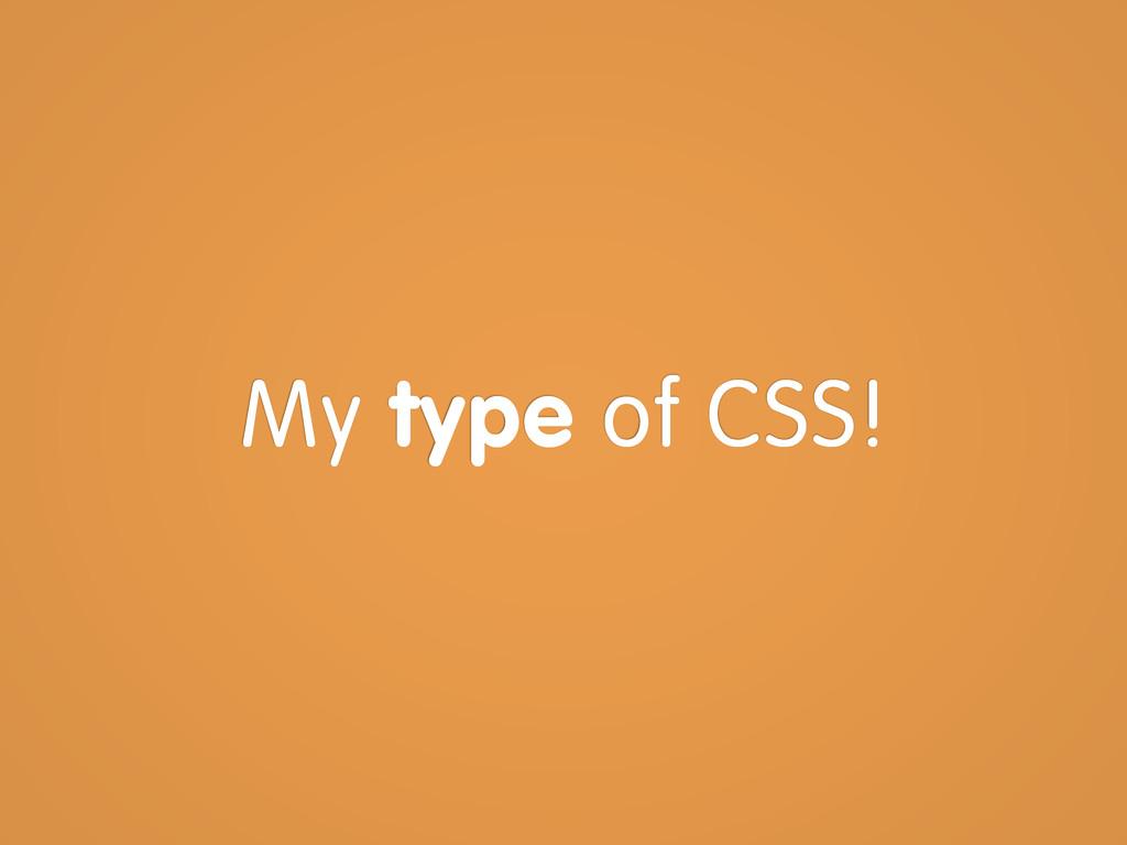 My type of CSS!