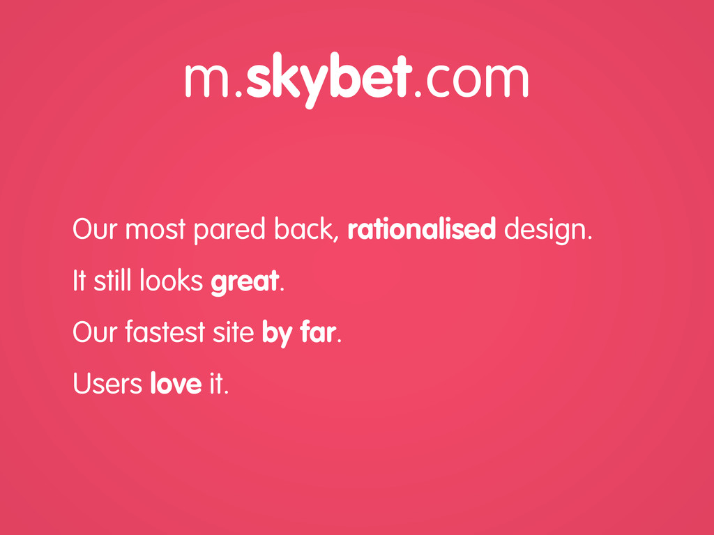 m.skybet.com Our most pared back, rationalised ...
