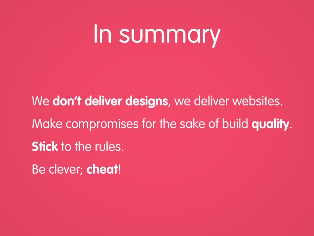 In summary We don't deliver designs, we deliver...