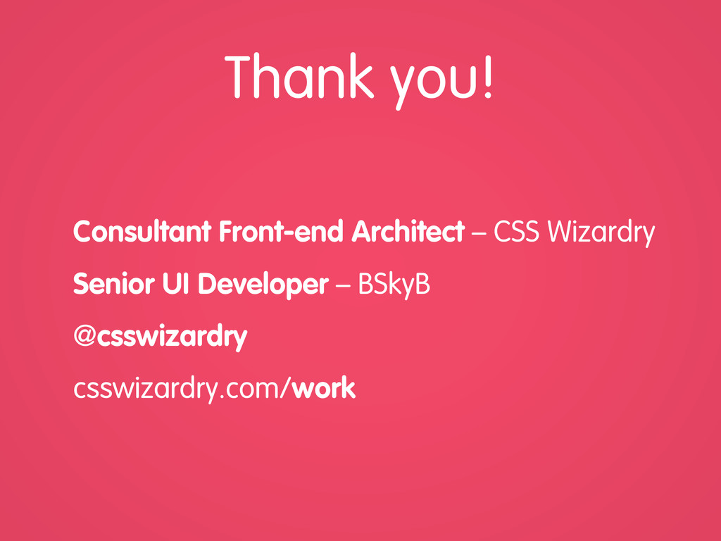 Thank you! Consultant Front-end Architect – CSS...