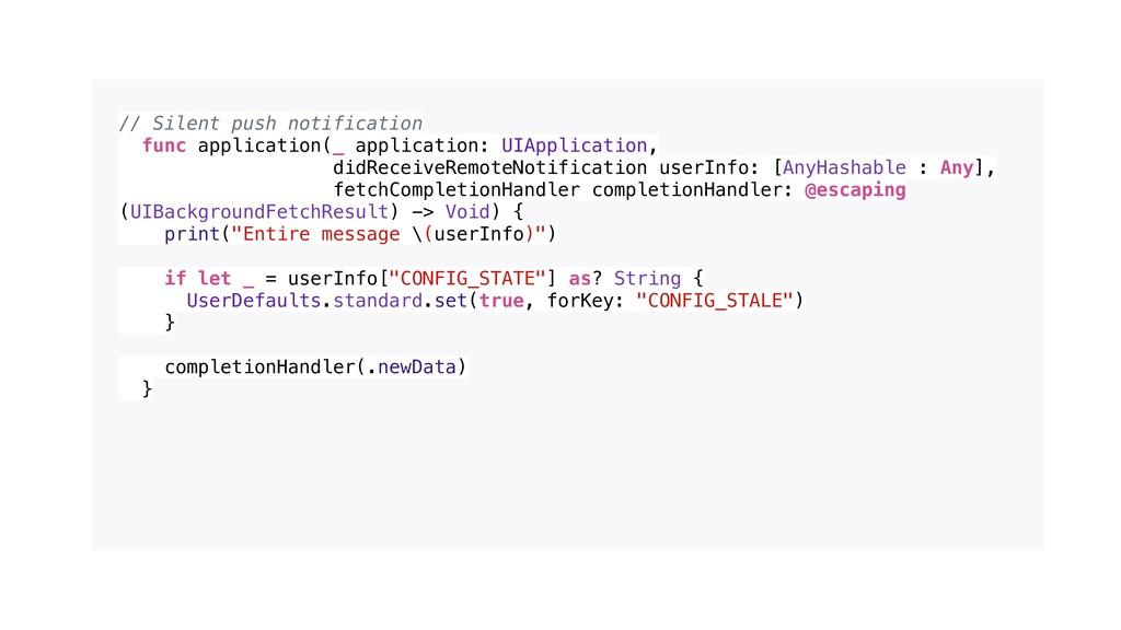 // Silent push notification func application(_ ...