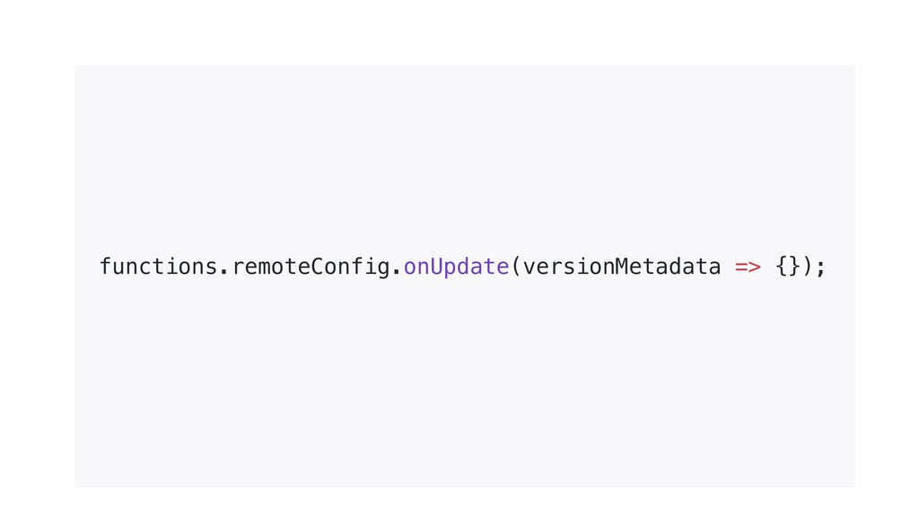functions.remoteConfig.onUpdate(versionMetadata...