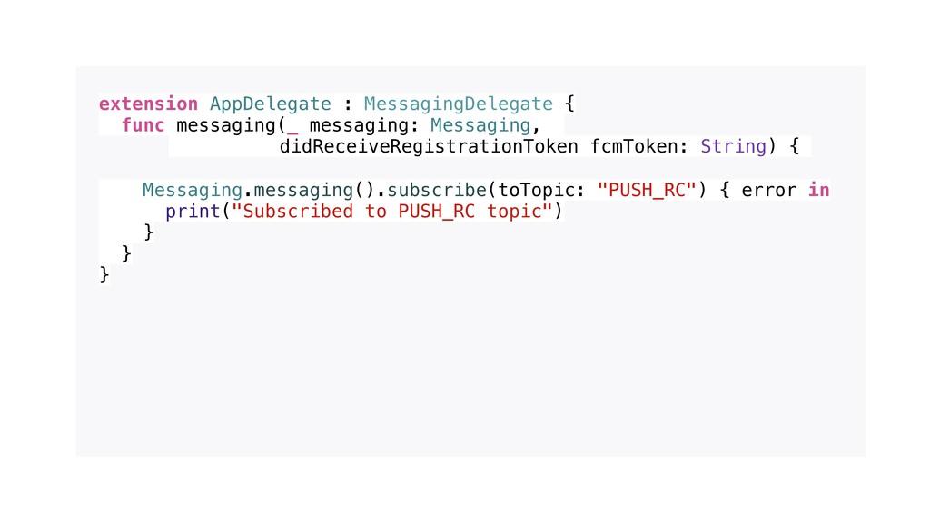 extension AppDelegate : MessagingDelegate { fun...