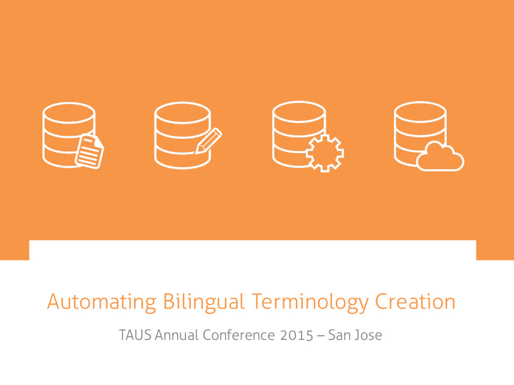 Automating Bilingual Terminology Creation TAUS ...