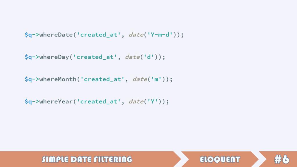 $q->whereDate('created_at', date('Y-m-d')); $q-...