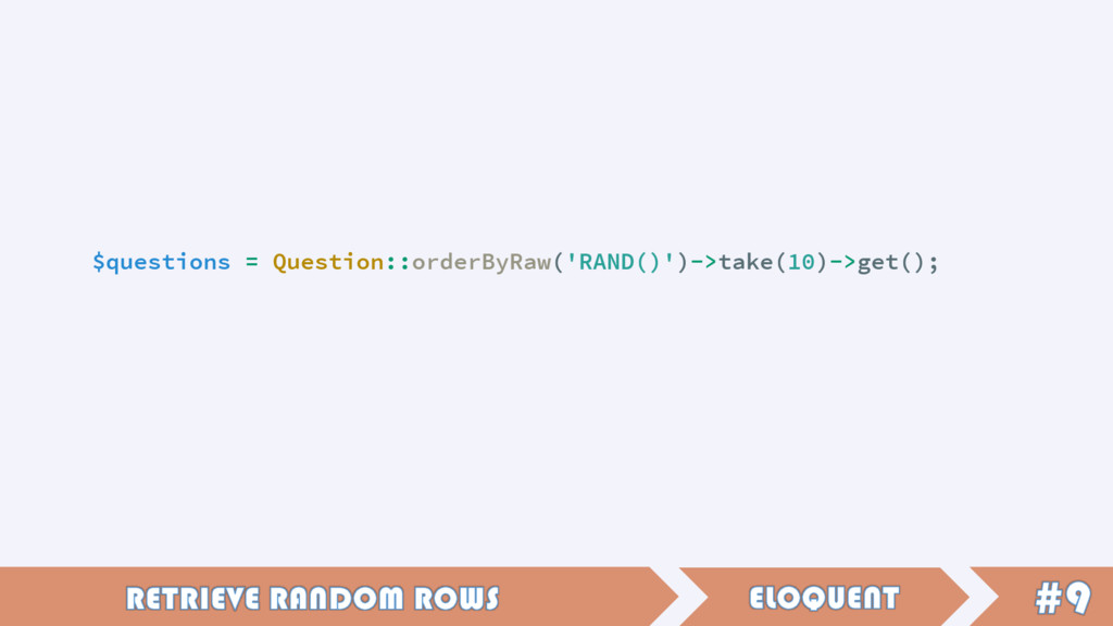 $questions = Question::orderByRaw('RAND()')->ta...