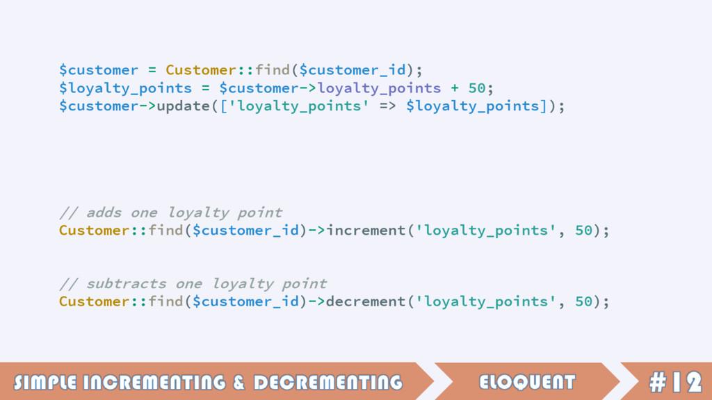 $customer = Customer::find($customer_id); $loya...