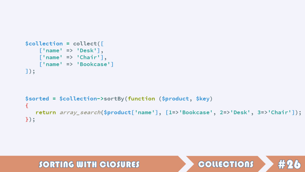$collection = collect([ ['name' => 'Desk'], ['n...