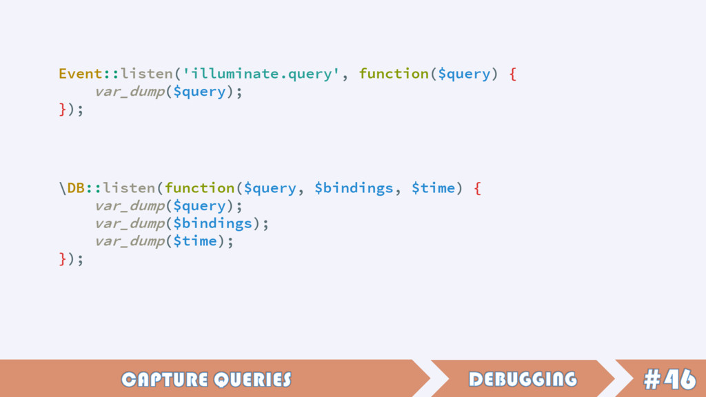 \DB::listen(function($query, $bindings, $time) ...