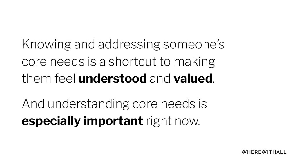 Knowing and addressing someone's core needs is ...