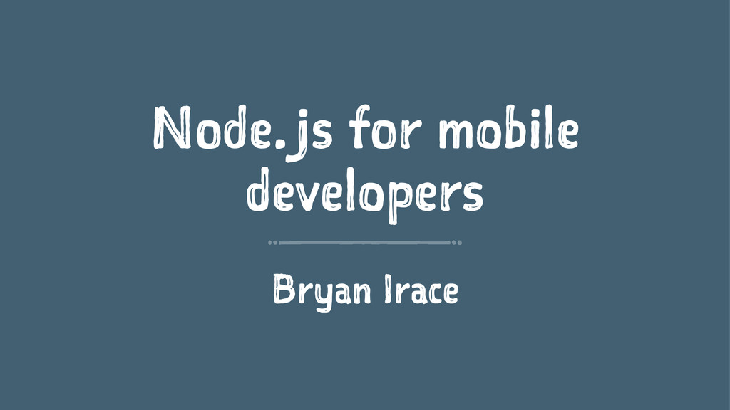 Node.js for mobile developers Bryan Irace