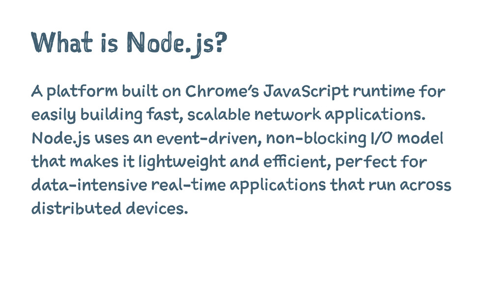 What is Node.js? A platform built on Chrome's J...