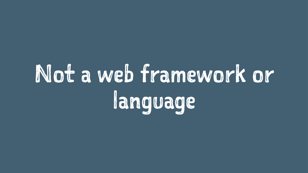 Not a web framework or language