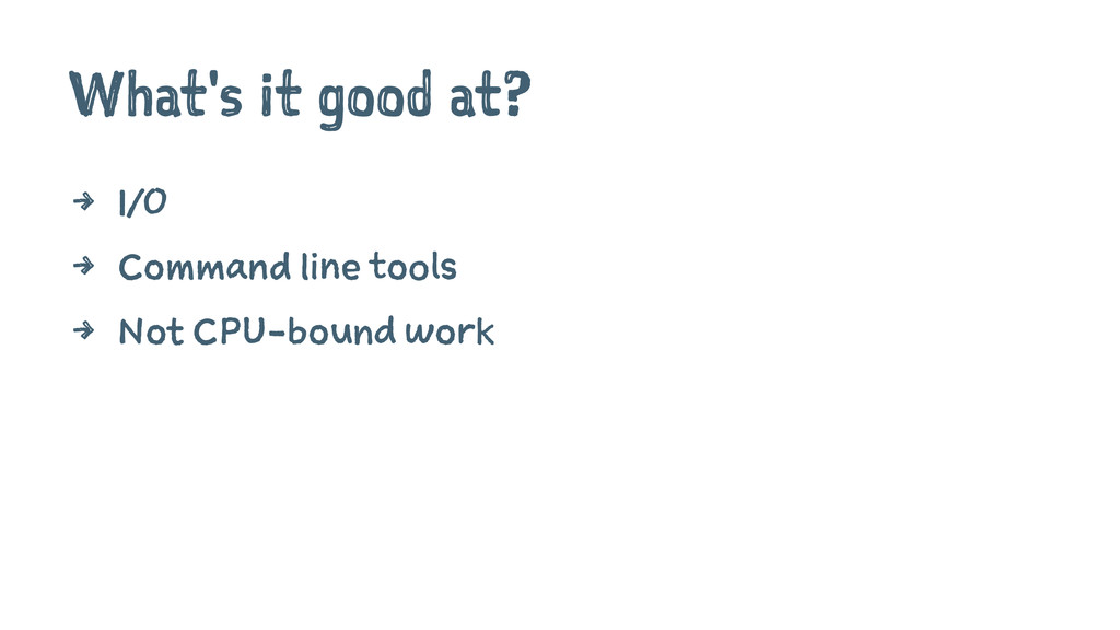 What's it good at? 4 I/O 4 Command line tools 4...