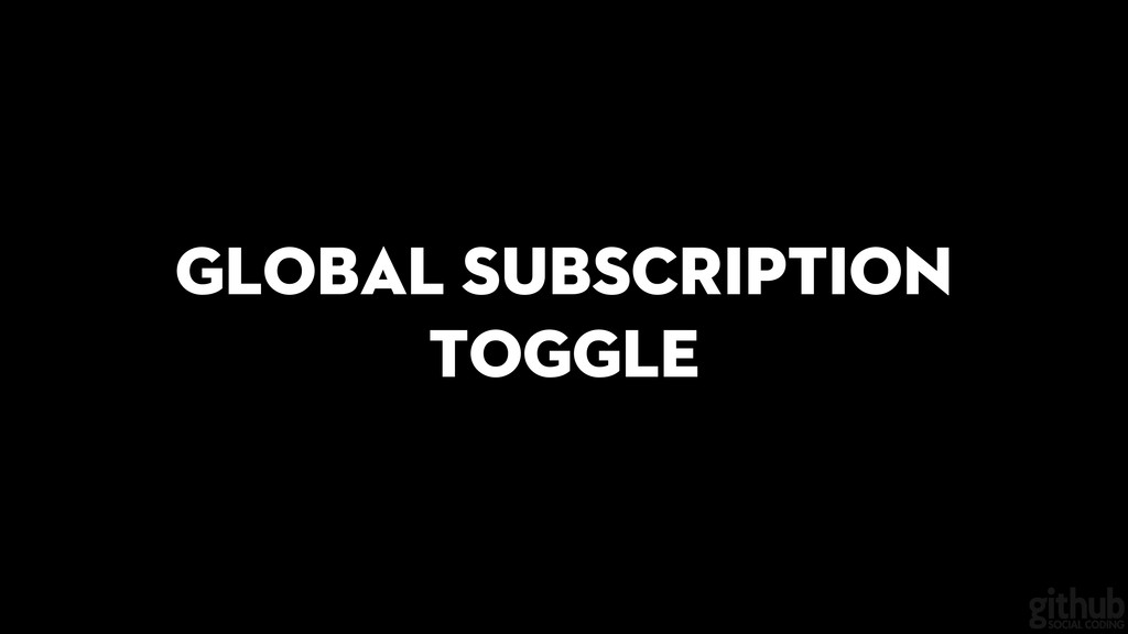 Global subscription toggle