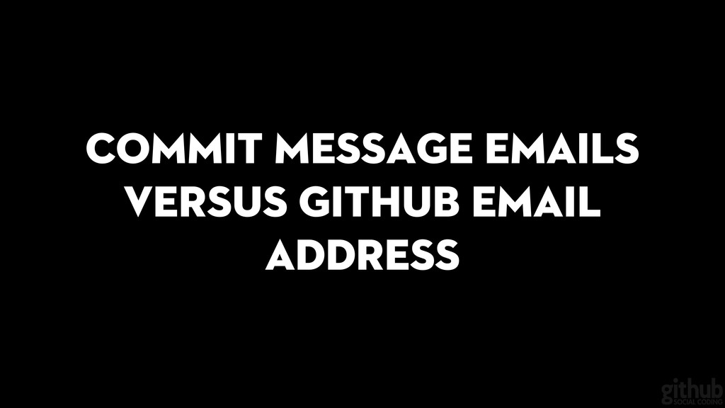 Commit message emails versus GitHub email addre...