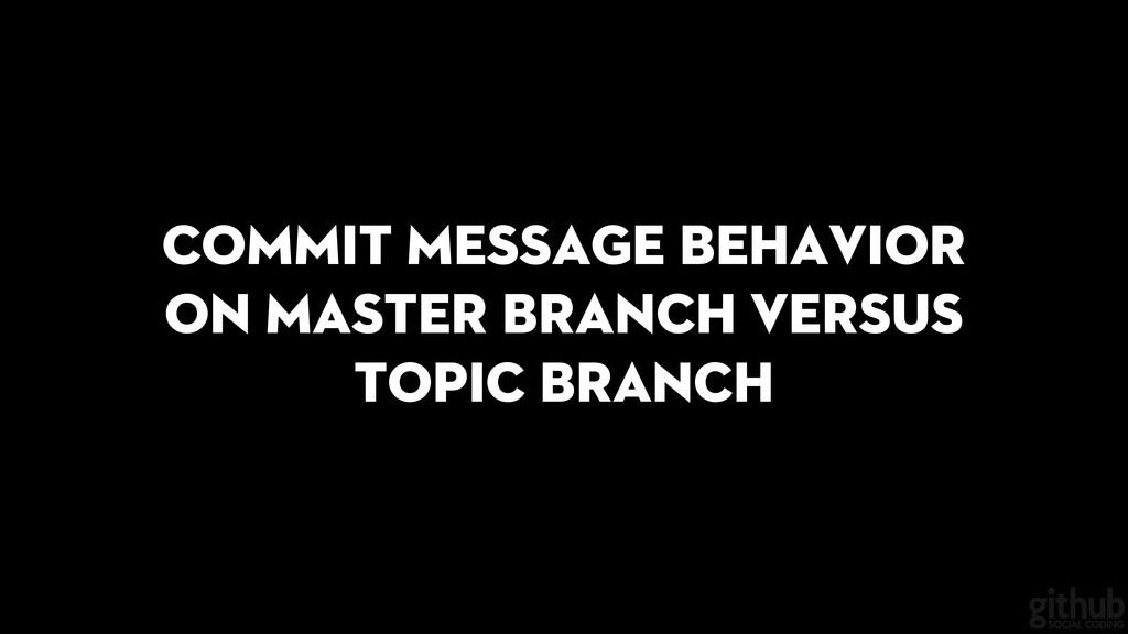 Commit message behavior on master branch versus...