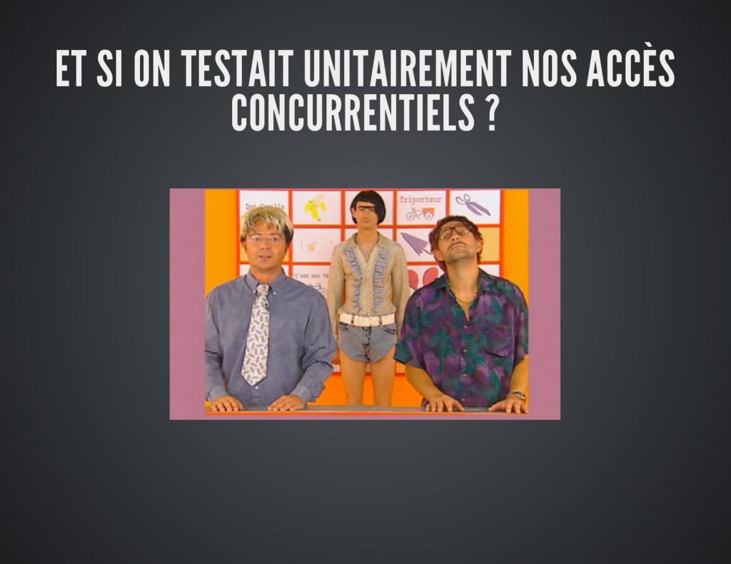 ET SI ON TESTAIT UNITAIREMENT NOS ACCÈS CONCURR...