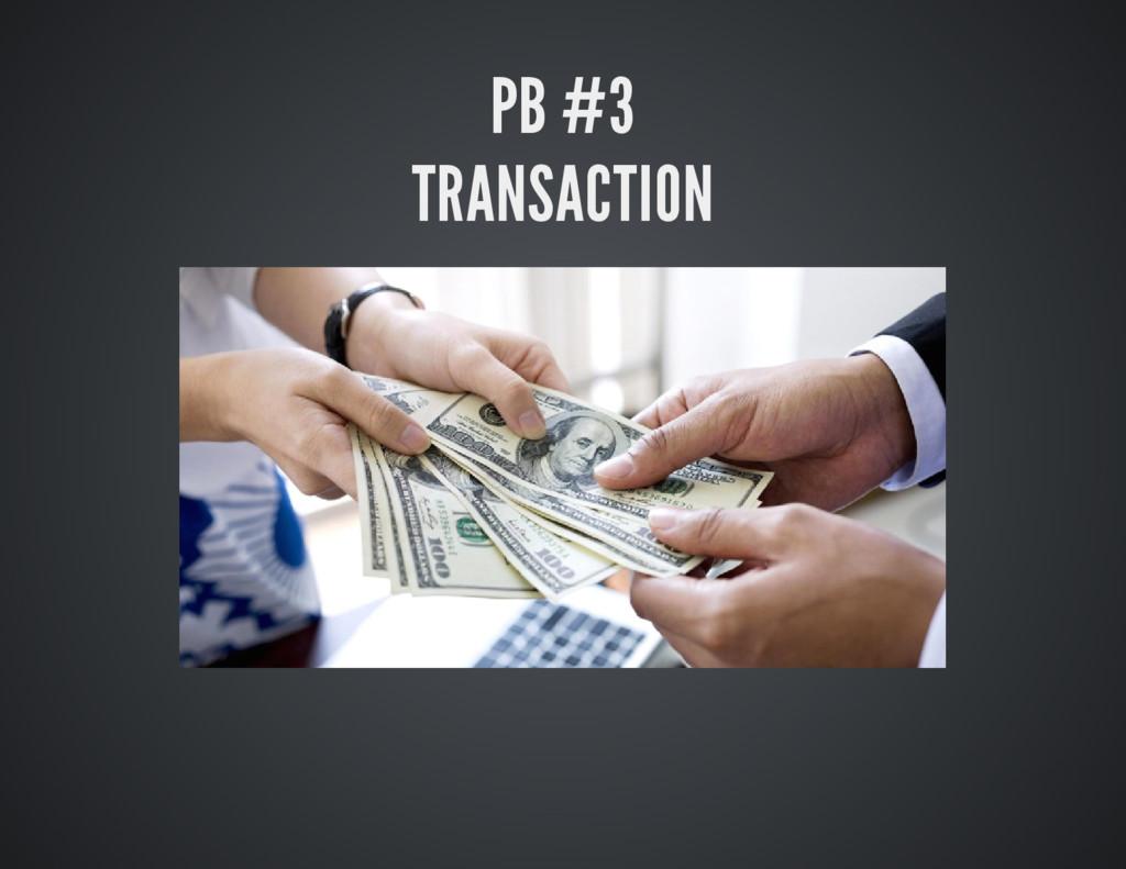 PB #3 TRANSACTION