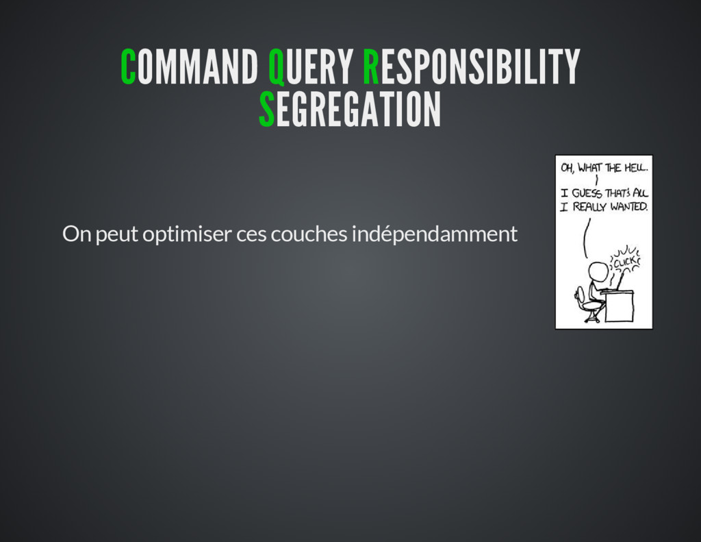 COMMAND QUERY RESPONSIBILITY SEGREGATION On peu...