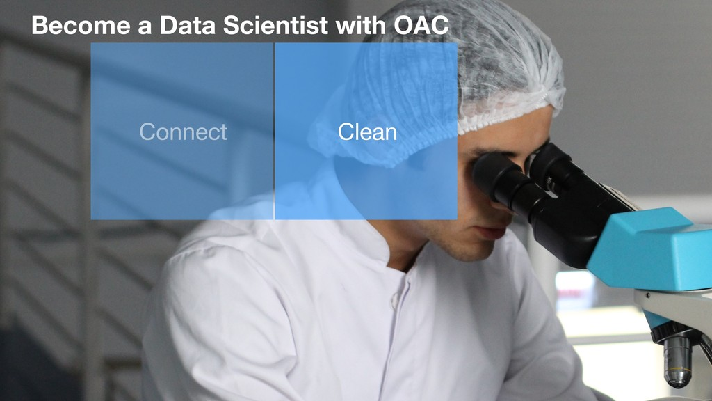 Become a Data Scientist with OAC Connect Clean