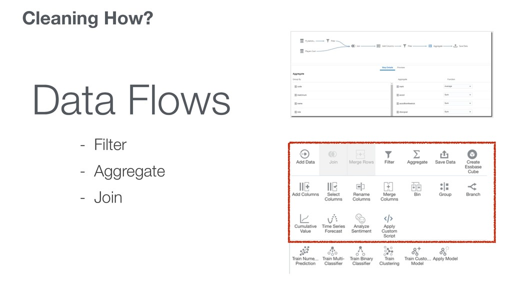 Cleaning How? Data Flows - Filter - Aggregate -...