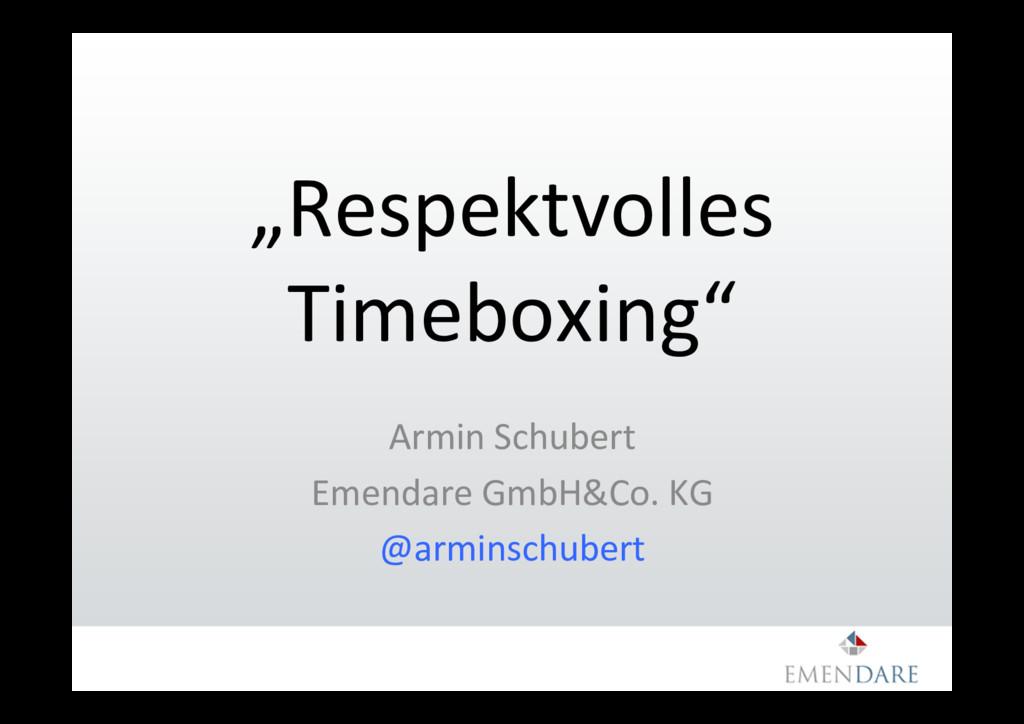 """""""Respektvolles Timeboxing"""" Armin Schubert Emend..."""