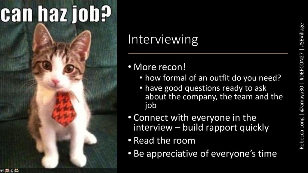 Interviewing • More recon! • how formal of an o...