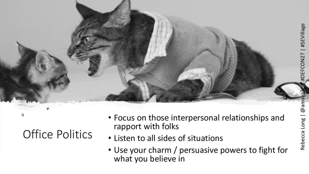 Office Politics • Focus on those interpersonal ...