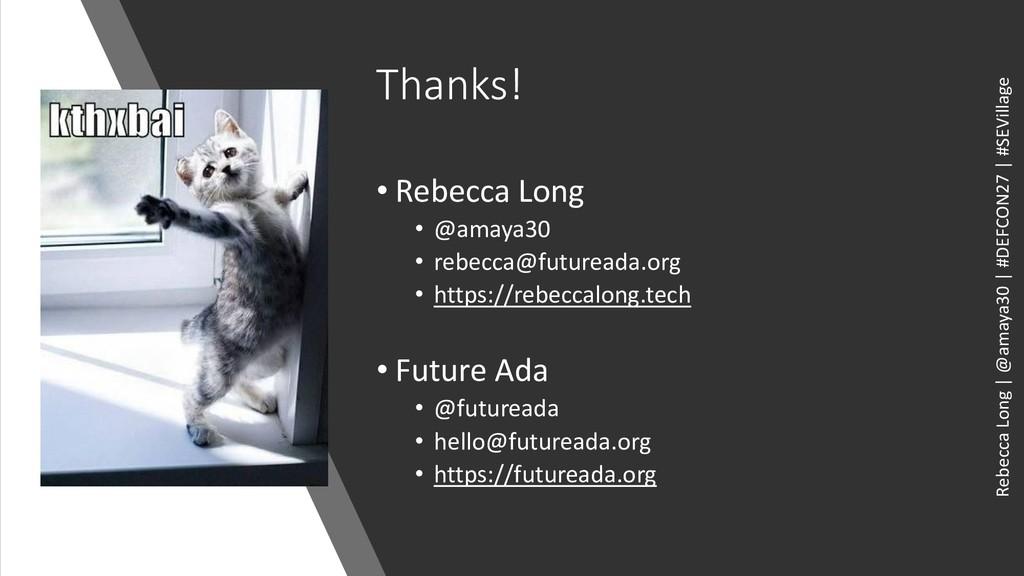 Thanks! • Rebecca Long • @amaya30 • rebecca@fut...
