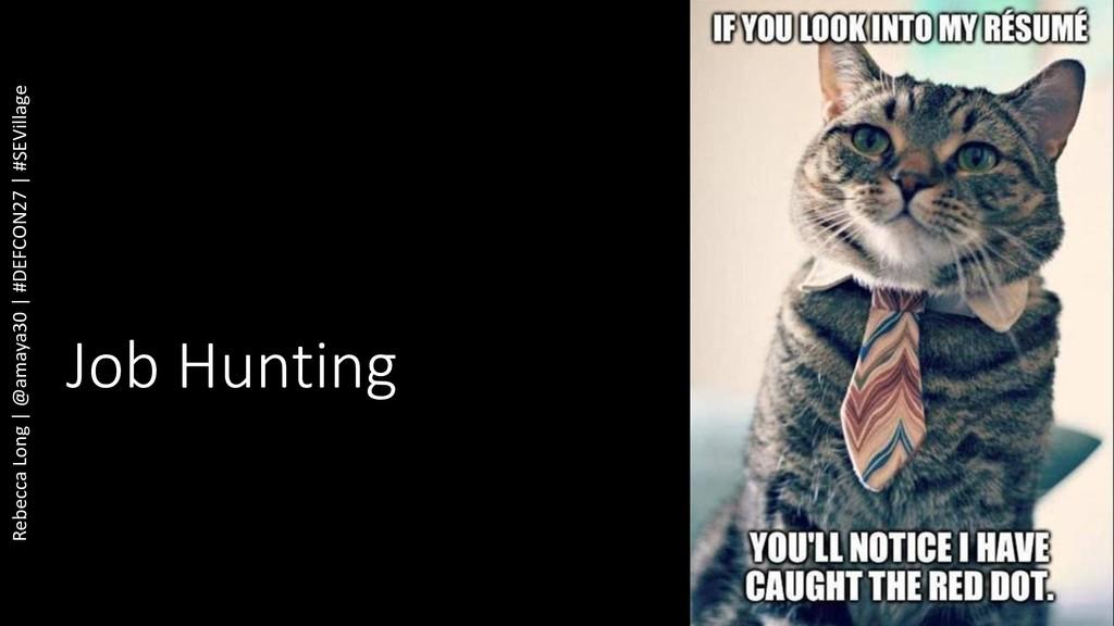 Job Hunting Rebecca Long | @amaya30 | #DEFCON27...