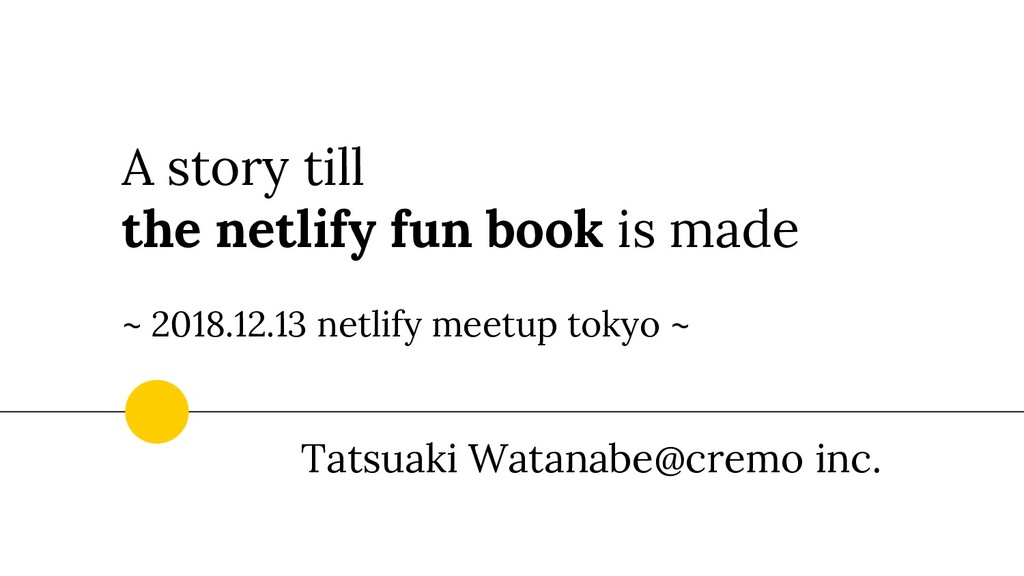 A story till the netlify fun book is made ~ 201...