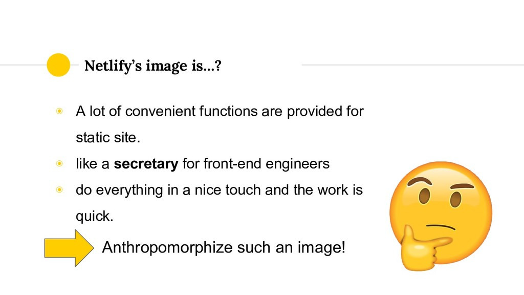 Netlify's image is…? ◉ A lot of convenient func...
