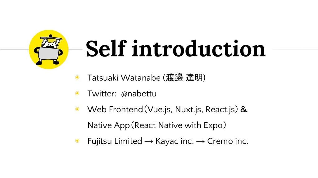 Self introduction ◉ Tatsuaki Watanabe (渡邊 達明) ◉...