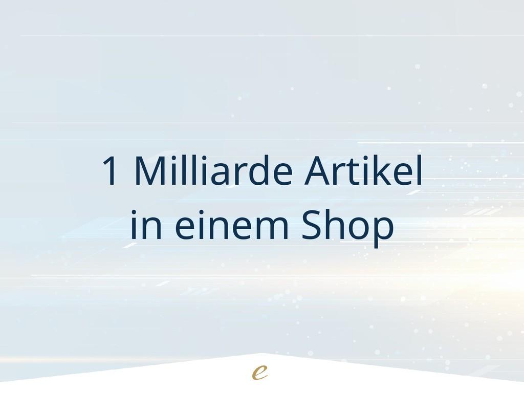 1 Milliarde Artikel in einem Shop