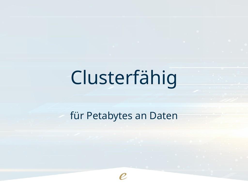 Clusterfähig für Petabytes an Daten