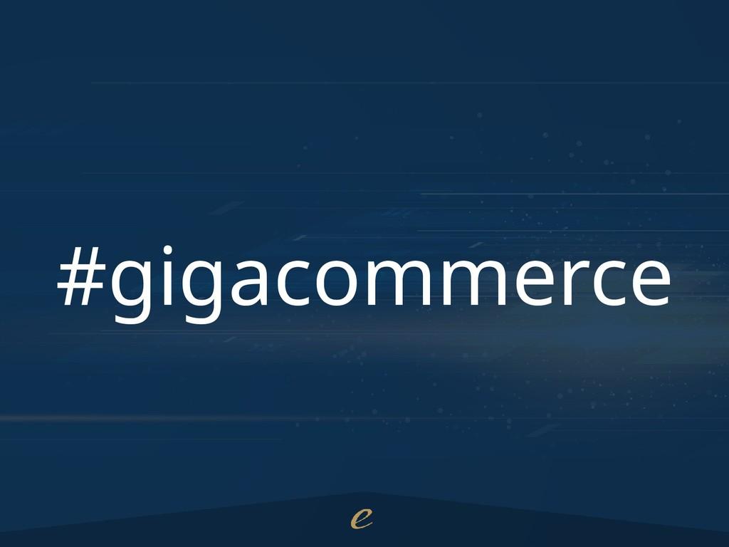 #gigacommerce