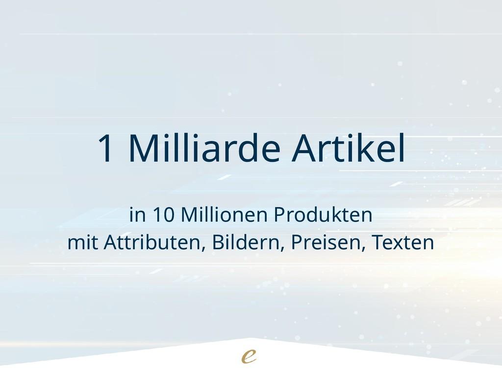 1 Milliarde Artikel in 10 Millionen Produkten m...