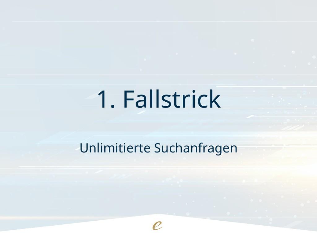 1. Fallstrick Unlimitierte Suchanfragen