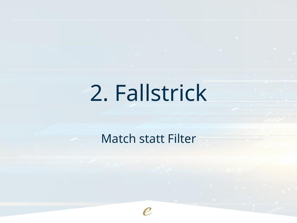 2. Fallstrick Match statt Filter