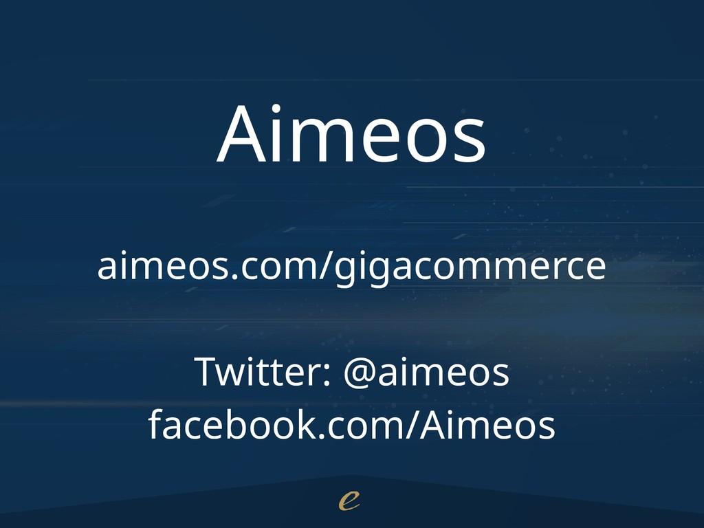 Aimeos aimeos.com/gigacommerce Twitter: @aimeos...