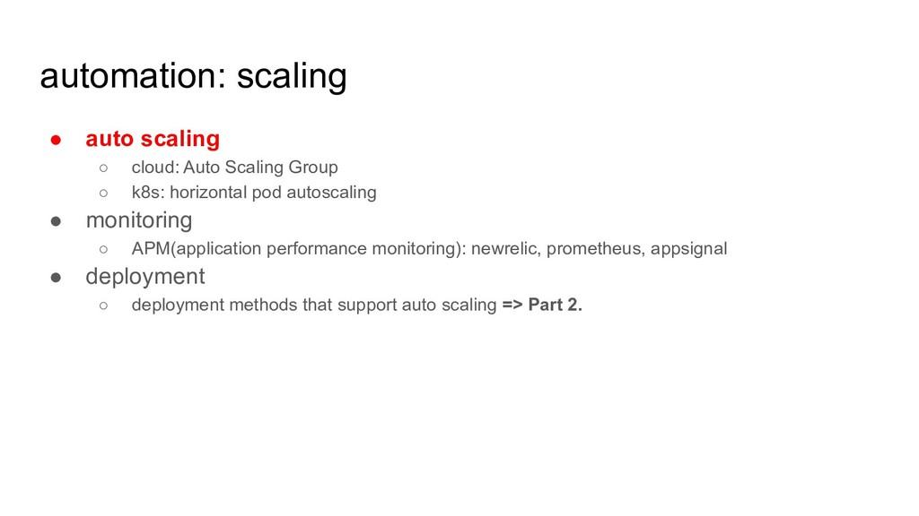 automation: scaling ● auto scaling ○ cloud: Aut...