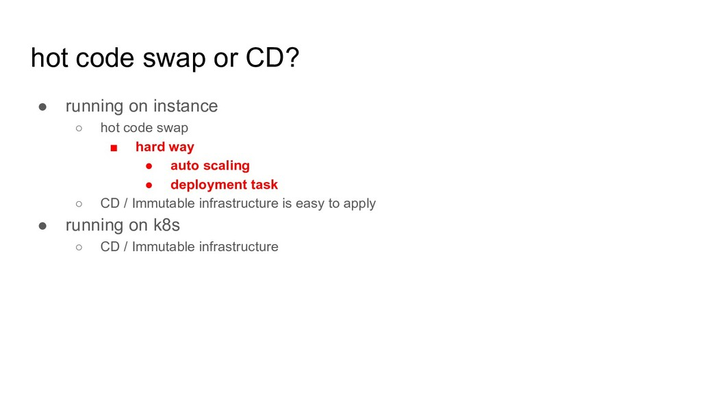 hot code swap or CD? ● running on instance ○ ho...