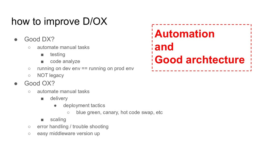 how to improve D/OX ● Good DX? ○ automate manua...